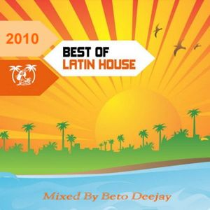 Best Of Latin House (2010) CD 1 - Mixed By Beto Deejay