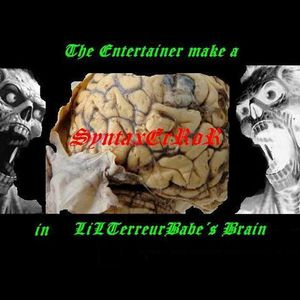The Entertainer make a SyntaxErRoR in LiLTerreurBabe´s Brain