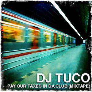 Dj Tuco - Pay Our Taxes In Da Club (Mixtape)