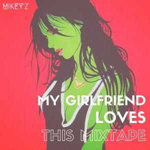 My Girlfriend Loves This Mixtape