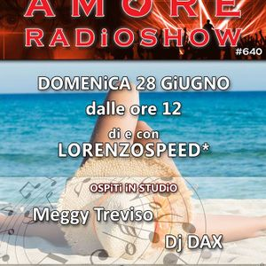 LORENZOSPEED presents AMORE Radio Show 640 Domenica 28 Giugno 2015 with DJ DAX part 2
