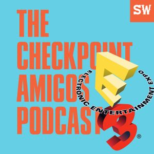 CheckPoint Amigos Podcast #23| E3 Aftermath Reaction & Breakdown