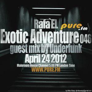 Rafa'EL-Exotic Adventure 046 Guestmix Underfunk [24 April 2012] on Pure.FM