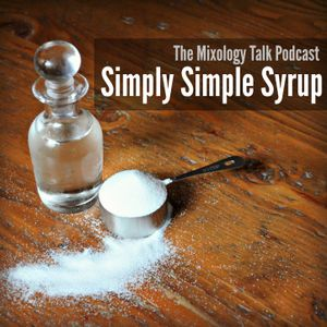 18 - The Simplest Cocktail Ingredient: All About Simple Syrup