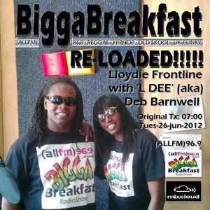 BIGGA BREAKFAST · RE-LOADED!!!!! 26/06/2012