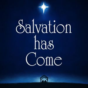 """12-21-16 """"Salvation Has Come"""""""