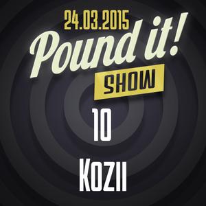 Kozii - Pound it! Show #10