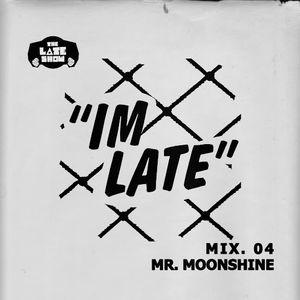 IM LATE - NO 4 - MR MOONSHINE