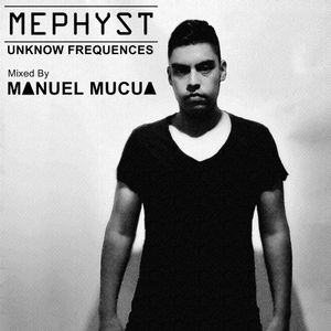 Unknow Frequency @ Mephyst Podcast #002 By Manuel Mucua