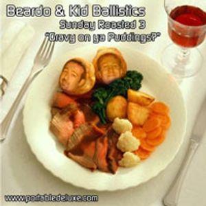Beardo & Kid Ballistics - Sunday Roasted 3