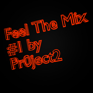 Feel The Mix by Pr0ject2 (Track at 57:35)