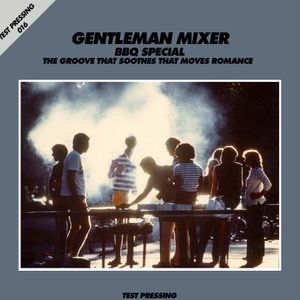 Test Pressing 016 / Gentleman Mixer / The Groove That Soothes That Moves Romance