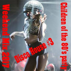 Weekend Mix 2017 - Children of the 80's party- Disco House #3