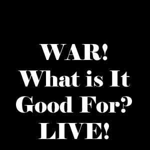 WAR! What Is It Good For? LIVE