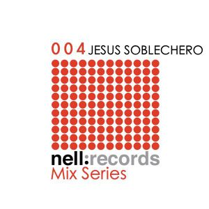 Nell Records Mix Series 004 - Jesus Soblechero