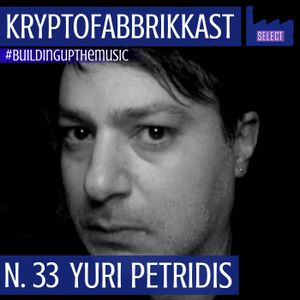 #buildingupthemusic_KRYPTOFABBRIKKAST_N.33_Yuri Petridis |