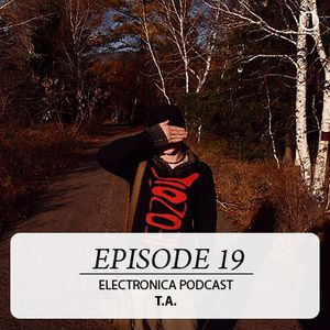 Electronica Podcast - Episode 19: T.A.