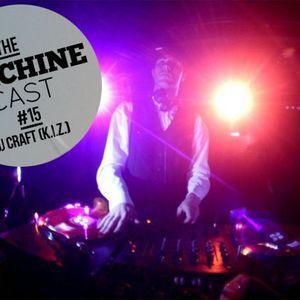 The Machine Cast #15 by DJ Craft (K.I.Z.)