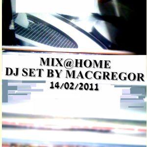 mix@home 14/02/11 dj set macgregor