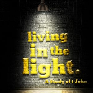 Living in the Light: A Study of 1 John