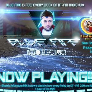 Blue Fire - ElectriC AdVenturE Mix on DT-FM (UK) #002