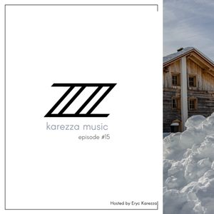 KMRD015-Karezza Music Radio - Hosted by Eryc Karezza- BEST MELODIC HOUSE MUSIC ON THE PLANET