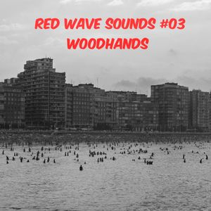 RED WAVE SOUNDS #03 - WOODHANDS