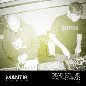 Mantis Radio 078 + Dead Sound + VideoHead (DVF)