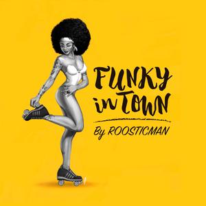 Funky In Town & Roosticman