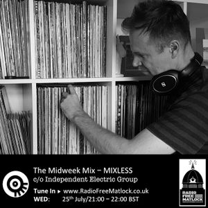 The Independent Electric Group presents The Midweek Mix, July 25 2018, with Mixless