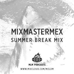 MLM / Mixmastermex Summer Break Mix