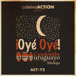 #72 coletivoACTION presents - ¡Oyé, Oyé! Candombe uruguayo a la luz de la luna Mixtape