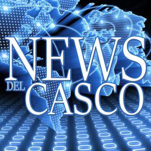 News Del Casco - Lunedì 11 Luglio 2016