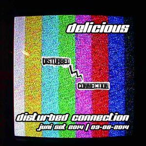 Delicious - Disturbed Connection (Juni Set 2014) - 03-06-2014