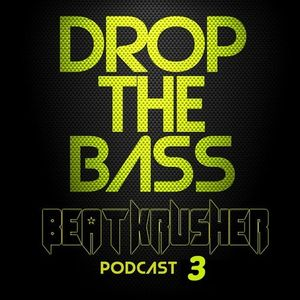 Drop The Bass!! - BeatKrusher Podcast 03 (2014)