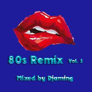 80s Remix - Volume 3 (2017 Mixed by Djaming)