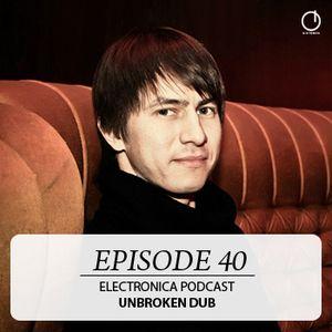 Electronica Podcast - Episode 40: Unbroken Dub