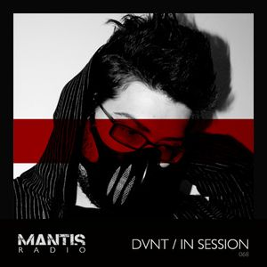Mantis Radio 068 + DVNT / In Session