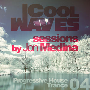 Cool Waves Sessions 04 - Progressive House-Trance (Mixed by Jon Medina)