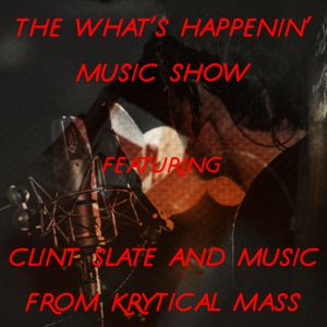 The What's Happenin' Music Show Featuring Clint Slate - Episode 6