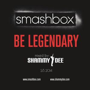 Smashbox & Shammy Dee presents Be Legendary