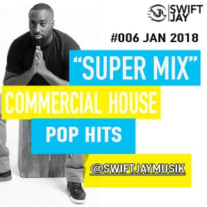 @SWIFTJAYMUSIK SUPER MIX X COMMERCIAL HOUSE X POP #006 2018