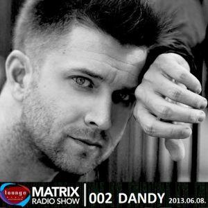 Matrix Radio Show 002 live mix by Dandy 2013.06.08.