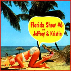 The Florida Show #6 With Jeffrey and Kristin.