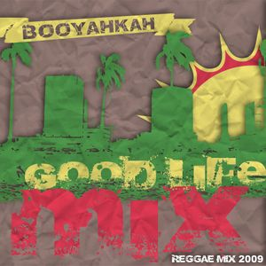 Booyahkah - Good Life Mix