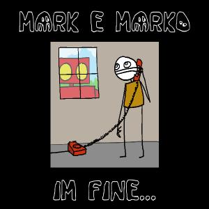 mark E marko - IM FINE