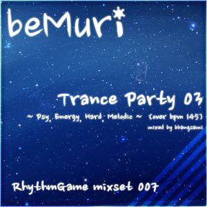 [beMuri RG mixset 007] Trance Party 03