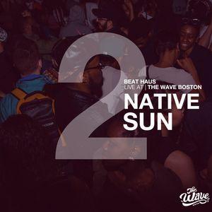 The Wave Boston (6/21) - Native Sun (Beat Haus)
