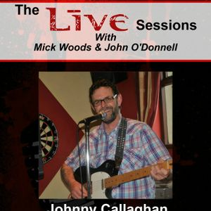 The Live Sessions with Mick Woods & John O'Donnell - Guest artist - Johnny Callaghan