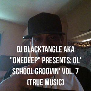 DJ BlackTangle Presents: Ol' School Groovin' Vol. 7 (true music)